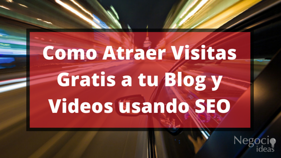 Como Atraer Visitas Gratis a tu Blog y Videos usando SEO