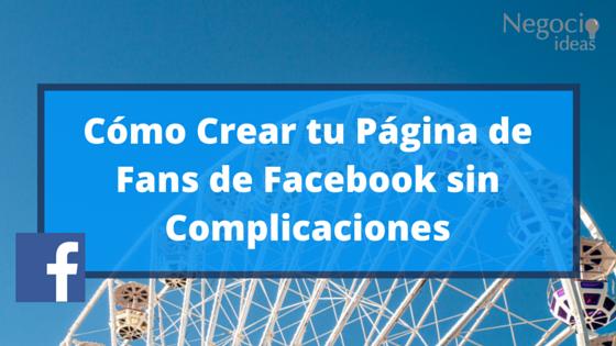Crear Página de Fans de Facebook sin Complicaciones